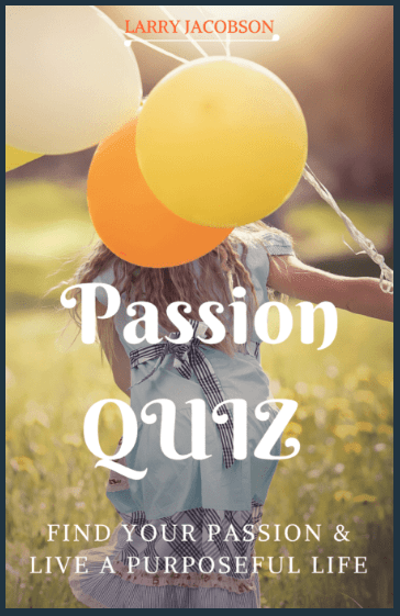 Passion QUIZ- Larry Jacobson - Find Your Passion & Live Your Purpose